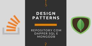 Design Patterns: Repository com Dapper SQL e MongoDB 15