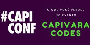 CAPICONF: O Que Você Perdeu no Evento Capivara Codes 2017 1