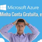 Microsoft Azure: Já Usei Minha Conta Gratuita, e Agora?