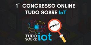 Preview: 1º Congresso Online Tudo Sobre IoT Internet das Coisas 1