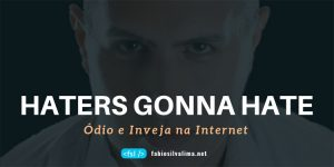 Haters Gonna Hate: Ódio e Inveja na Internet 1