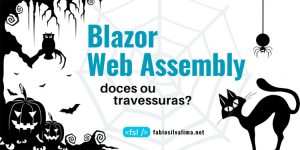 Blazor Web Assembly: Doces ou Travessuras? 1