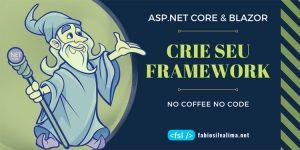 Crie seu Framework em ASP.NET CORE 3 e Blazor 3