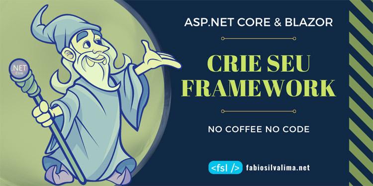 Crie seu Framework em ASP.NET CORE 3.1 + Blazor