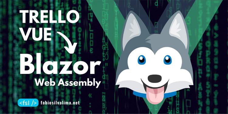 Trello: Convertendo VUE para Blazor Web Assembly